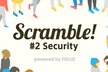 Scramble! #2 Security