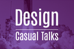 Design Casual Talks #1