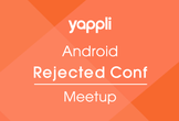 Yappli Android Rejected Conf. Meetup