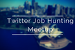 Twitter Job Hunting Meetup