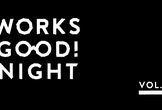 WORKS GOOD! NIGHT vol.1
