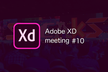 Adobe XD Meeting #10