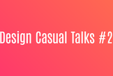 Design Casual Talks #2