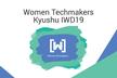 Women Techmakers Kyushu IWD19