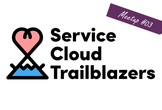 Service Cloud Trailblazers Meetup #03