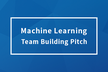 Machine Learning Team Building Pitch
