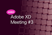 Adobe XD Meeting #03