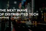 THE NEXT WAVE OF DISTRIBUTED TECH