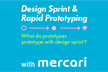 Design Sprint and Rapid Prototyping with メルカリ
