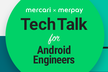 Mercari x Merpay Tech Talk for Android Engineers