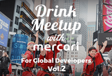 Mercari Drink Meetup #61(Global Developers Vol.2)
