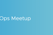 VMware DevOps Meetup #8