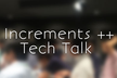 Increments ++ Tech Talk