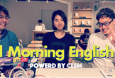 【朝活9】Good Morning English Cafe powered by CLEM