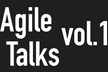 Agile Talks vol.1
