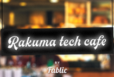 RAKUMA TECH CAFE