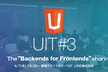 "UIT#3 The ""Backends for Frontends"" sharing"