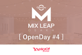 Osaka Mix Leap OpenDay #4 - 富国YamagoyaDAY!
