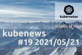 kubenews #19