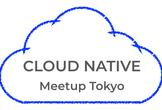 Cloud Native Meetup Tokyo #3