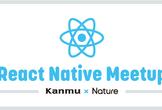 【Kanmu × Nature】React Native Meetup