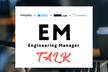 EM Talk #1 〜エンジニア採用編〜