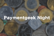Paymentgeek Night #1 「どうなる?決済業界」