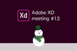 Adobe XD meeting #13