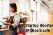 Startup Booster @Oracle Cafe