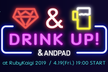 ANDPAD Drink-Up at RubyKaigi 2019 in Fukuoka