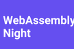 WebAssembly night #10