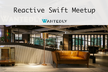 Reactive Swift Meetup