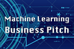 Machine Learning Business Pitch #1