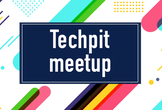 Techpit教材作成エンジニア限定・MEETUP!vol.1