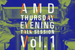 AMD  Thursday evening talk session  Vol.1