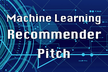 Machine Learning Recommender Pitch