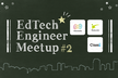 【増席しました!】EdTech Engineer Meetup #2