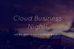 【好評につき増席】Cloud Business Night!