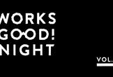 WORKS GOOD! MAGAZINE NIGHT vol.2 《テーマ:チームスクラッピング》