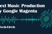 人工知能時代の音楽制作への招待 - Google Magenta 解説&体験ハンズオン -