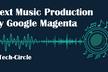 人工知能時代の音楽制作への招待 - Google Magenta 解説&体験ハンズオン -