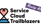 Service Cloud Trailblazers Meetup #08